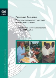 cover page of Redefining ecolabels to improve sustainability and trade in developing countries--Lessons learned and recommendations from a UNEP project